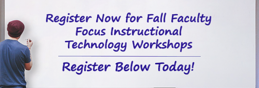 Register Now for Fall Faculty Focus Instructional Technology Workshops