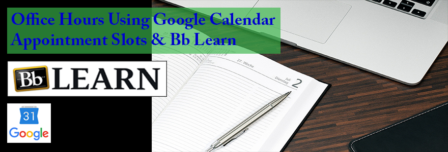 Office Hours Using Google Calendar Appointment Slots & Bb Learn