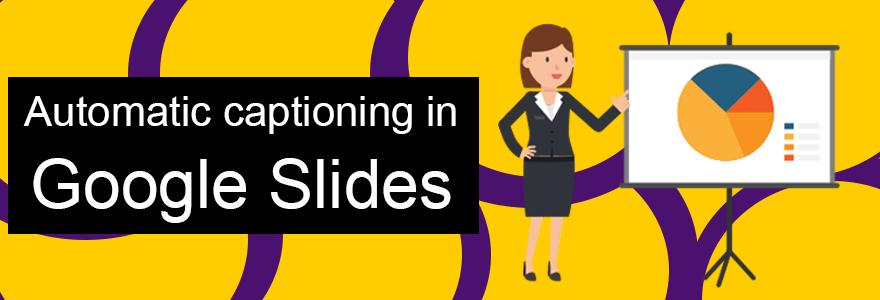 banner for automatic captioning in google slides