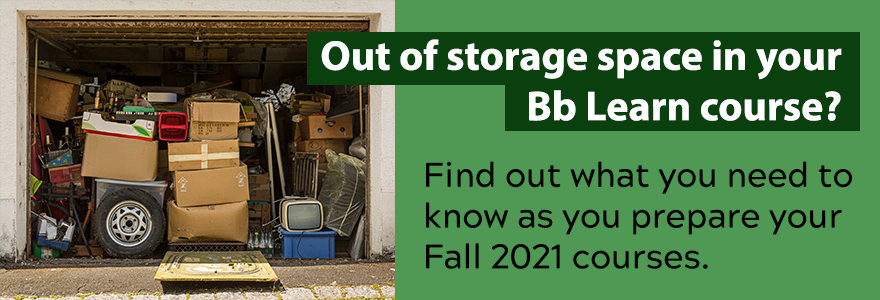 Out of storage space in your Bb Learn course? Find out what you need to know as you prepare your Fall 2021 courses.