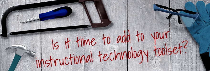 Is it time to add to your instructional technology toolset?