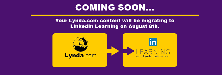COMING SOON...  Your Lynda.com content will be migrating to  LinkedIn Learning on August 8th.