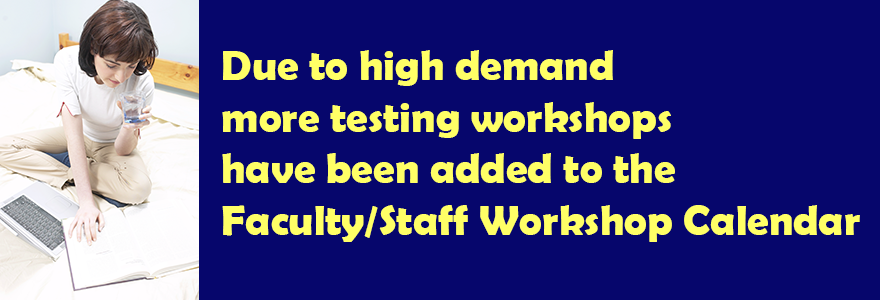 More testing workshops have been added to the Faculty/Staff Workshop Calendar