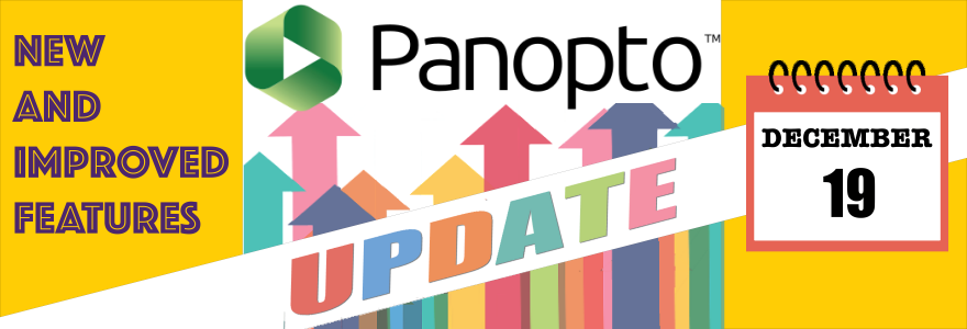 New and improved Features. Panopto, December 19