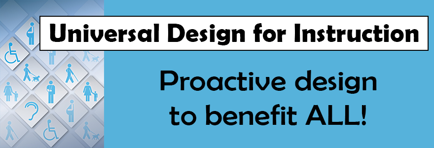 Universal Design for Instruction: Proactive design to benefit ALL!