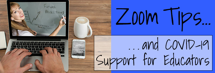 Zoom tips and COVID-19 support for educators